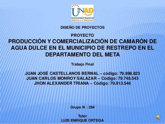 PROYECTOPRODUCCIÓN Y COMERCIALIZACIÓN DE CAMARÓN DEAGUA DULCE EN EL MUNICIPIO DE RESTREPO EN ELDEPARTAMENTO DEL METATrabaj...