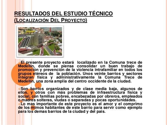 RESULTADOS DEL ESTUDIO TÉCNICO(LOCALIZACIÓN DEL PROYECTO)El presente proyecto estará localizado en la Comuna trece deMede...