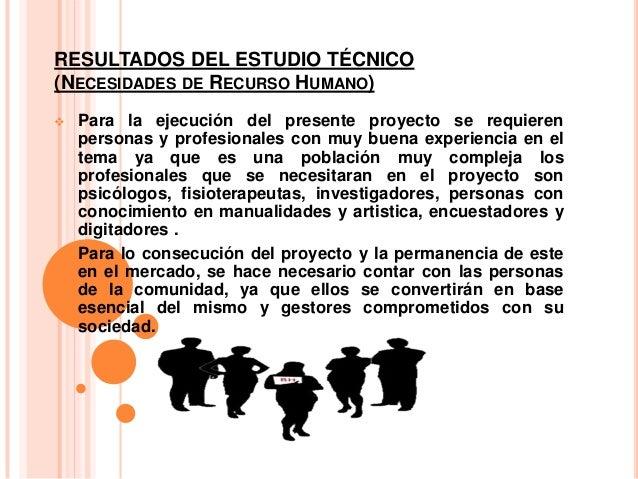 RESULTADOS DEL ESTUDIO TÉCNICO(NECESIDADES DE RECURSO HUMANO) Para la ejecución del presente proyecto se requierenpersona...