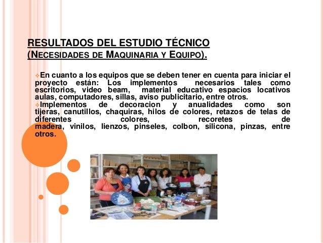 RESULTADOS DEL ESTUDIO TÉCNICO(NECESIDADES DE MAQUINARIA Y EQUIPO).En cuanto a los equipos que se deben tener en cuenta p...
