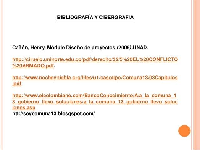 BIBLIOGRAFÍA Y CIBERGRAFIACañón, Henry. Módulo Diseño de proyectos (2006).UNAD.http://ciruelo.uninorte.edu.co/pdf/derecho/...