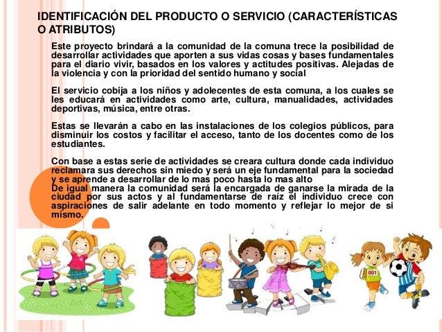 IDENTIFICACIÓN DEL PRODUCTO O SERVICIO (CARACTERÍSTICASO ATRIBUTOS)Este proyecto brindará a la comunidad de la comuna trec...