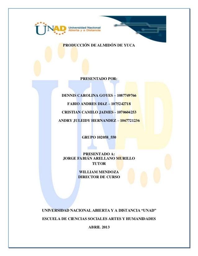 PRODUCCIÓN DE ALMIDÓN DE YUCAPRESENTADO POR:DENNIS CAROLINA GOYES – 1087749766FABIO ANDRES DIAZ – 1075242718CRISTIAN CAMIL...