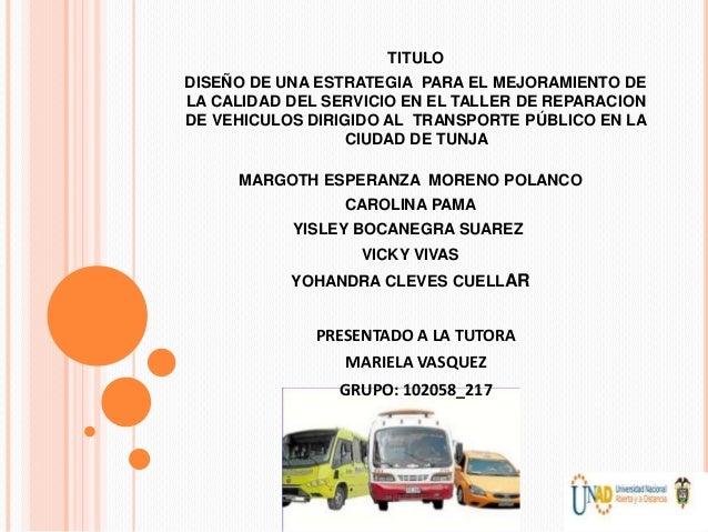 TITULO DISEÑO DE UNA ESTRATEGIA PARA EL MEJORAMIENTO DE LA CALIDAD DEL SERVICIO EN EL TALLER DE REPARACION DE VEHICULOS DI...
