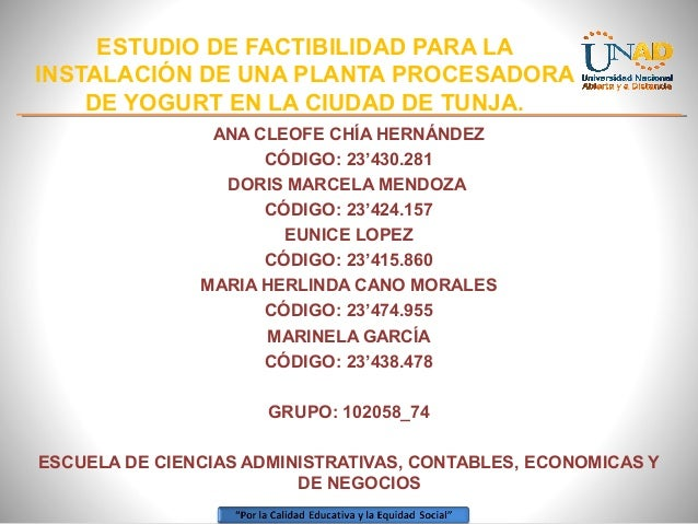 ESTUDIO DE FACTIBILIDAD PARA LA INSTALACIÓN DE UNA PLANTA PROCESADORA DE YOGURT EN LA CIUDAD DE TUNJA. ANA CLEOFE CHÍA HER...