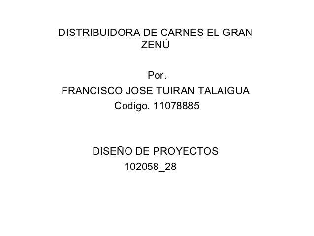 DISTRIBUIDORA DE CARNES EL GRAN             ZENÚ              Por.FRANCISCO JOSE TUIRAN TALAIGUA        Codigo. 11078885  ...