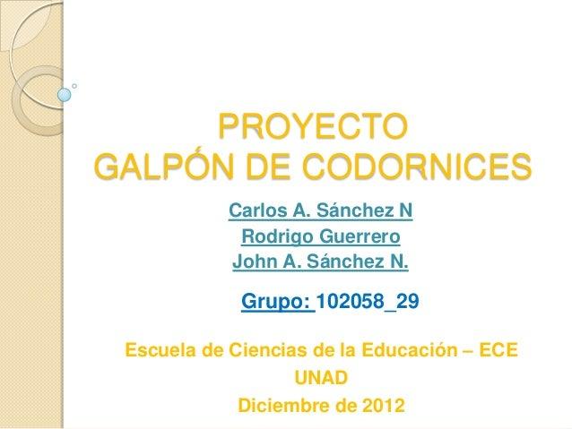 PROYECTOGALPÓN DE CODORNICES           Carlos A. Sánchez N            Rodrigo Guerrero           John A. Sánchez N.       ...