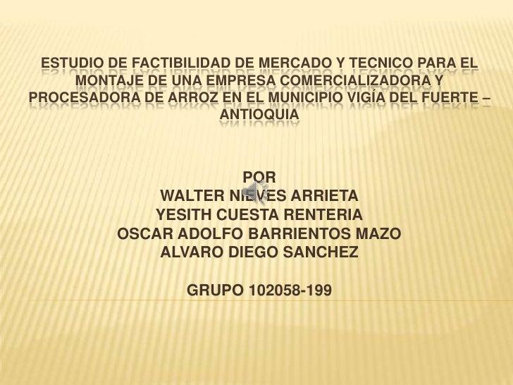 ESTUDIO DE FACTIBILIDAD DE MERCADO Y TECNICO PARA EL     MONTAJE DE UNA EMPRESA COMERCIALIZADORA YPROCESADORA DE ARROZ EN ...