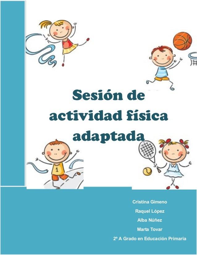 Sesión de actividad física adaptada Cristina Gimeno Raquel López Alba Núñez Marta Tovar 2º A Grado en Educación Primaria