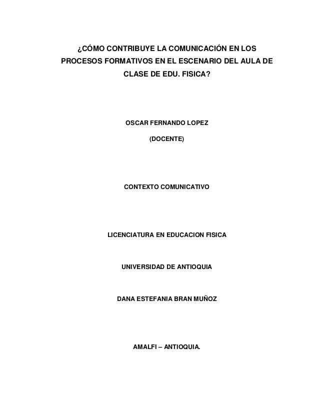 ¿CÓMO CONTRIBUYE LA COMUNICACIÓN EN LOS PROCESOS FORMATIVOS EN EL ESCENARIO DEL AULA DE CLASE DE EDU. FISICA?  OSCAR FERNA...