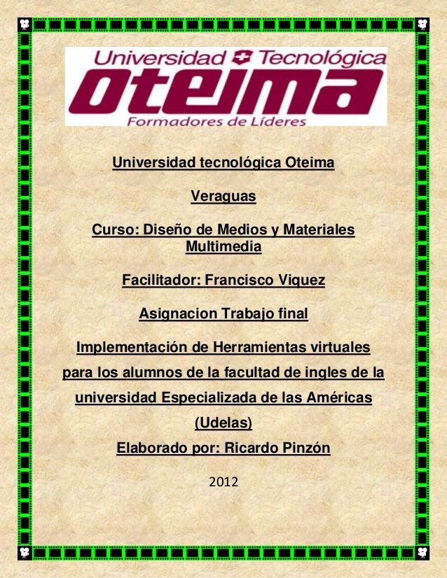 Universidad tecnológica Oteima                  Veraguas    Curso: Diseño de Medios y Materiales                Multimedia...