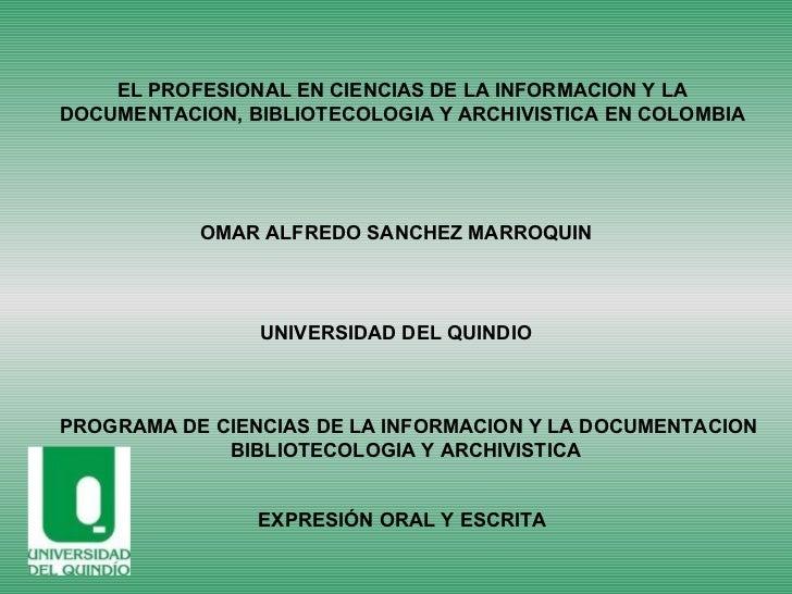 EL PROFESIONAL EN CIENCIAS DE LA INFORMACION Y LA DOCUMENTACION, BIBLIOTECOLOGIA Y ARCHIVISTICA EN COLOMBIA OMAR ALFREDO S...