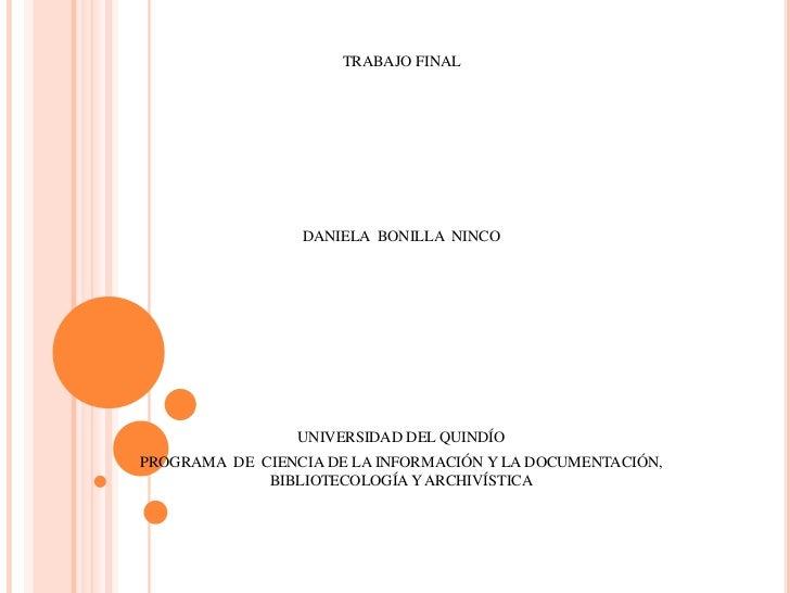 TRABAJO FINAL                 DANIELA BONILLA NINCO                 UNIVERSIDAD DEL QUINDÍOPROGRAMA DE CIENCIA DE LA INFOR...
