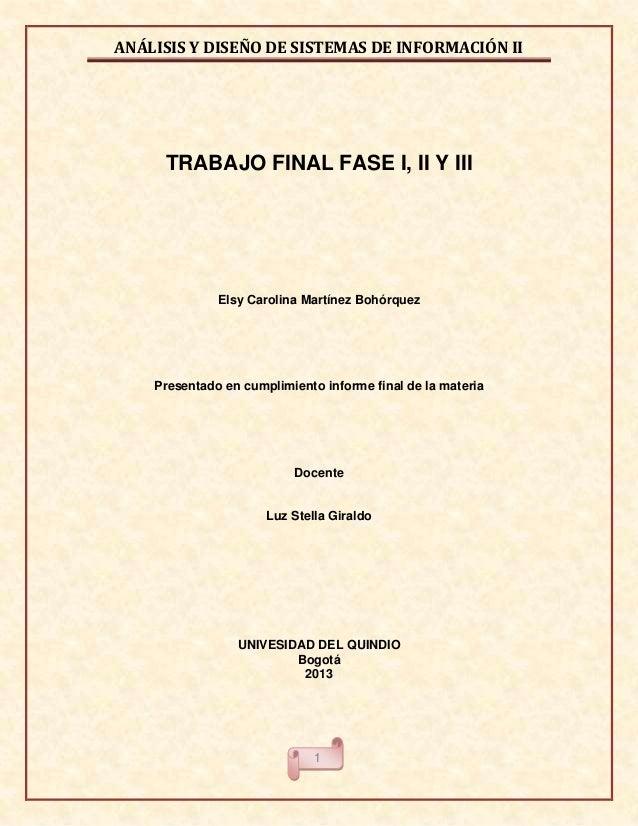 ANÁLISIS Y DISEÑO DE SISTEMAS DE INFORMACIÓN II  TRABAJO FINAL FASE I, II Y III  Elsy Carolina Martínez Bohórquez  Present...