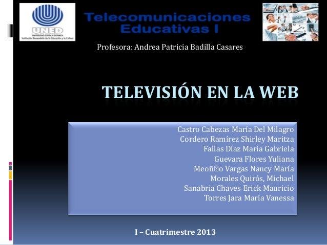 Profesora: Andrea Patricia Badilla Casares TELEVISIÓN EN LA WEB                       Castro Cabezas María Del Milagro    ...
