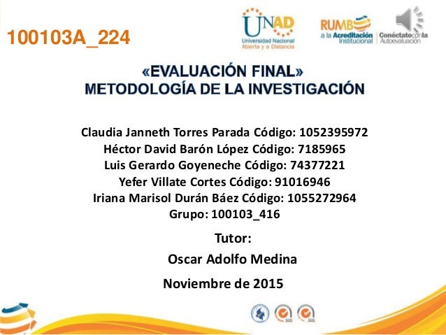 100103A_224 Claudia Janneth Torres Parada Código: 1052395972 Héctor David Barón López Código: 7185965 Luis Gerardo Goyenec...