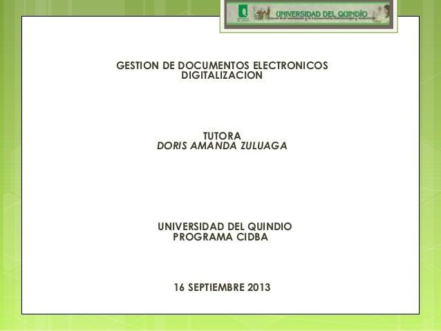 GESTION DE DOCUMENTOS ELECTRONICOS DIGITALIZACION     TUTORA DORIS AMANDA ZULUAGA      UNIVERSIDAD DEL QUIND...