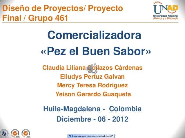 Diseño de Proyectos/ ProyectoFinal / Grupo 461          Comercializadora         «Pez el Buen Sabor»         Claudia Lilia...