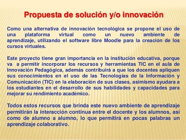 Propuesta de solución y/o innovaciónComo una alternativa de innovación tecnológica se propone el uso deuna plataforma virt...