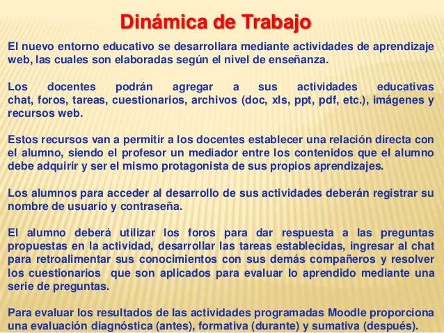 Dinámica de TrabajoEl nuevo entorno educativo se desarrollara mediante actividades de aprendizajeweb, las cuales son elabo...