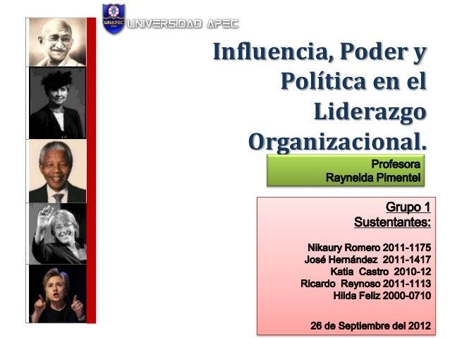 Influencia, Poder y      Política en el         Liderazgo   Organizacional.                     Profesora             Rayn...