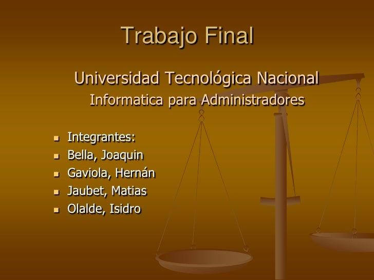 Trabajo Final      Universidad Tecnológica Nacional        Informatica para Administradores     Integrantes:    Bella, J...