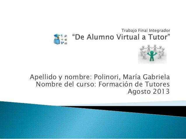 Apellido y nombre: Polinori, María Gabriela Nombre del curso: Formación de Tutores Agosto 2013