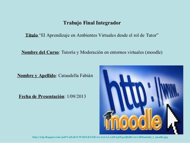 """Trabajo Final Integrador Título """"El Aprendizaje en Ambientes Virtuales desde el rol de Tutor"""" Nombre del Curso: Tutoría y ..."""