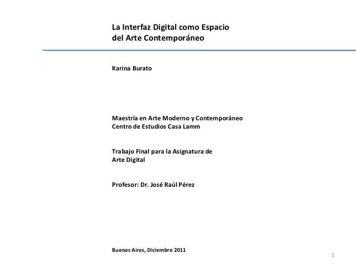 La Interfaz Digital como Espacio  del Arte Contemporáneo Karina Burato Maestría en Arte Moderno y Contemporáneo Centro de ...