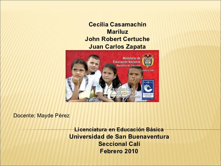 Cecilia Casamachin Mariluz John Robert Certuche Juan Carlos Zapata Docente: Mayde Pérez Licenciatura en Educación Básica U...