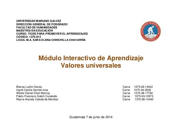 UNIVERSIDAD MARIANO GALVEZ DIRECCIÓN GENERAL DE POSGRADO FACULTAD DE HUMANIDADES MAESTRÍA EN EDUCACIÓN CURSO: TICES PARA P...