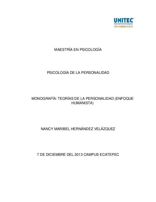 MAESTRÍA EN PSICOLOGÍA PSICOLOGÍA DE LA PERSONALIDAD MONOGRAFÍA: TEORÍAS DE LA PERSONALIDAD (ENFOQUE HUMANISTA) NANCY MARI...