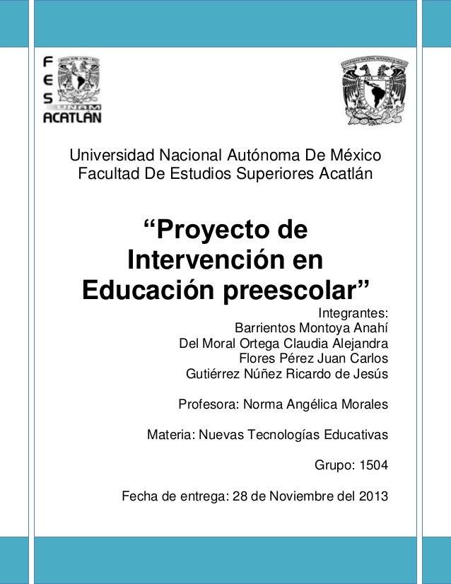 """Universidad Nacional Autónoma De México Facultad De Estudios Superiores Acatlán  """"Proyecto de Intervención en Educación pr..."""