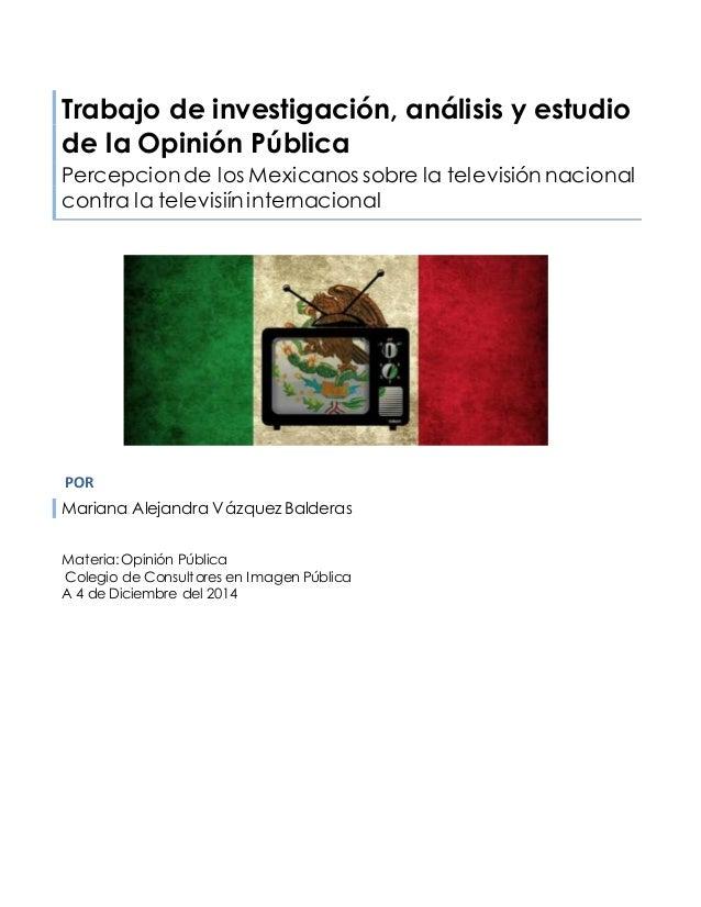 Trabajo de investigación, análisis y estudio de la Opinión Pública Percepcion de los Mexicanos sobre la televisión naciona...