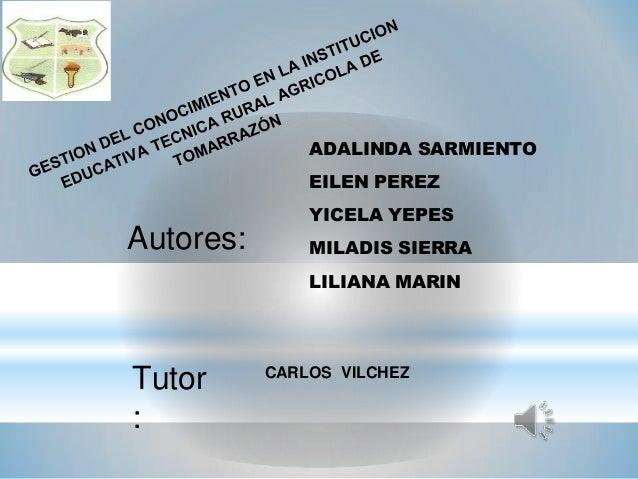 ADALINDA SARMIENTO EILEN PEREZ YICELA YEPES MILADIS SIERRA LILIANA MARIN Autores: Tutor : CARLOS VILCHEZ