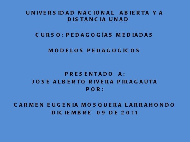 <ul><li>UNIVERSIDAD NACIONAL  ABIERTA Y A DISTANCIA UNAD </li></ul><ul><li>CURSO: PEDAGOGÍAS MEDIADAS </li></ul><ul><li>MO...