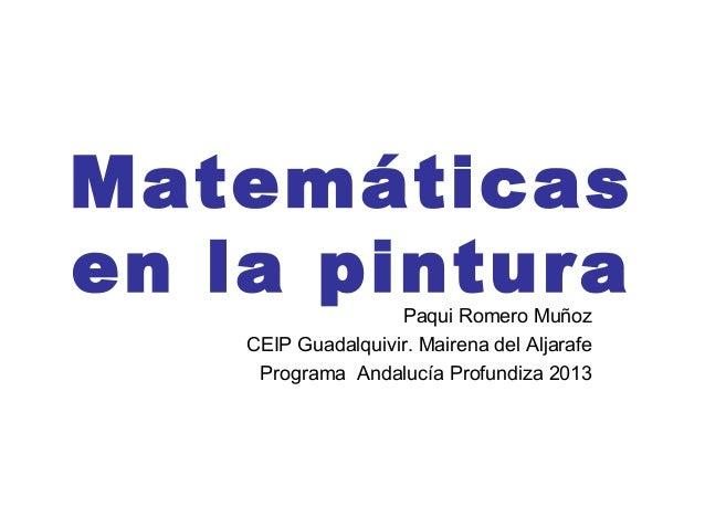 Matemáticas en la pinturaPaqui Romero Muñoz CEIP Guadalquivir. Mairena del Aljarafe Programa Andalucía Profundiza 2013