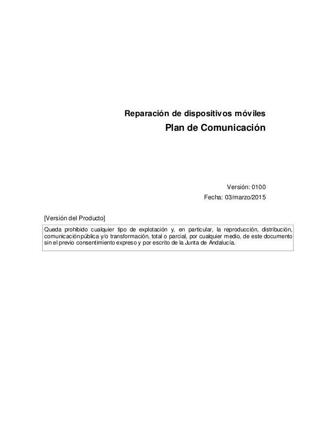 Reparación de dispositivos móviles Plan de Comunicación Versión: 0100 Fecha: 03/marzo/2015 [Versión del Producto] Queda pr...