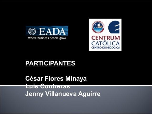 PARTICIPANTES César Flores Minaya Luis Contreras Jenny Villanueva Aguirre