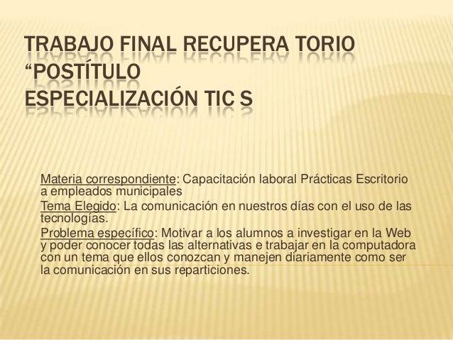 """TRABAJO FINAL RECUPERA TORIO""""POSTÍTULOESPECIALIZACIÓN TIC SMateria correspondiente: Capacitación laboral Prácticas Escrito..."""