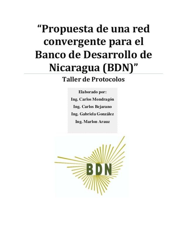 """""""Propuesta de una red convergente para elBanco de Desarrollo de  Nicaragua (BDN)""""     Taller de Protocolos          Elabor..."""