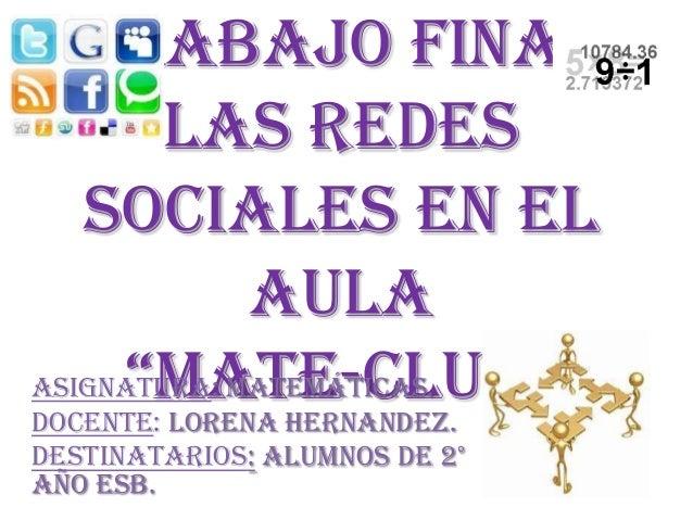 """Trabajo Final        Las Redes   Sociales en el              aula     """"Mate-club""""Asignatura: Matemáticas.Docente: Lorena H..."""