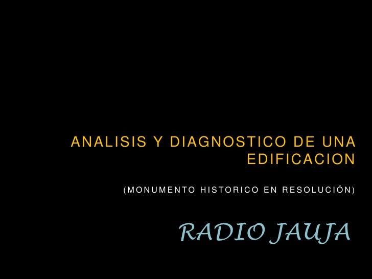 ANALISIS Y DIAGNOSTICO DE UNA EDIFICACION<br />(MONUMENTO HISTORICO EN RESOLUCIÓN)<br />RADIO JAUJA<br />