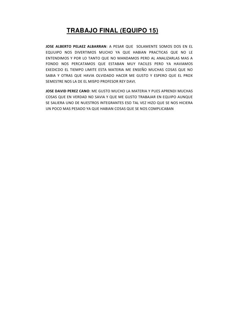 TRABAJO FINAL (EQUIPO 15)JOSE ALBERTO PELAEZ ALBARRAN: A PESAR QUE SOLAMENTE SOMOS DOS EN ELEQUUIPO NOS DIVERTIMOS MUCHO Y...