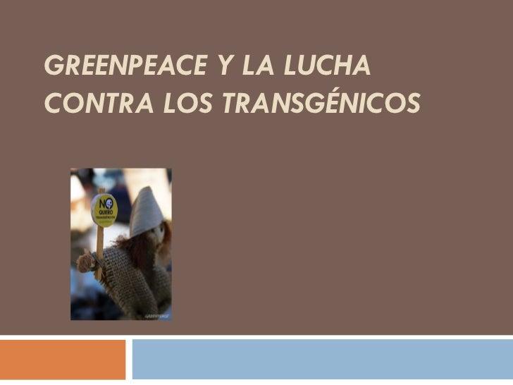 GREENPEACE Y LA LUCHA CONTRA LOS TRANSGÉNICOS