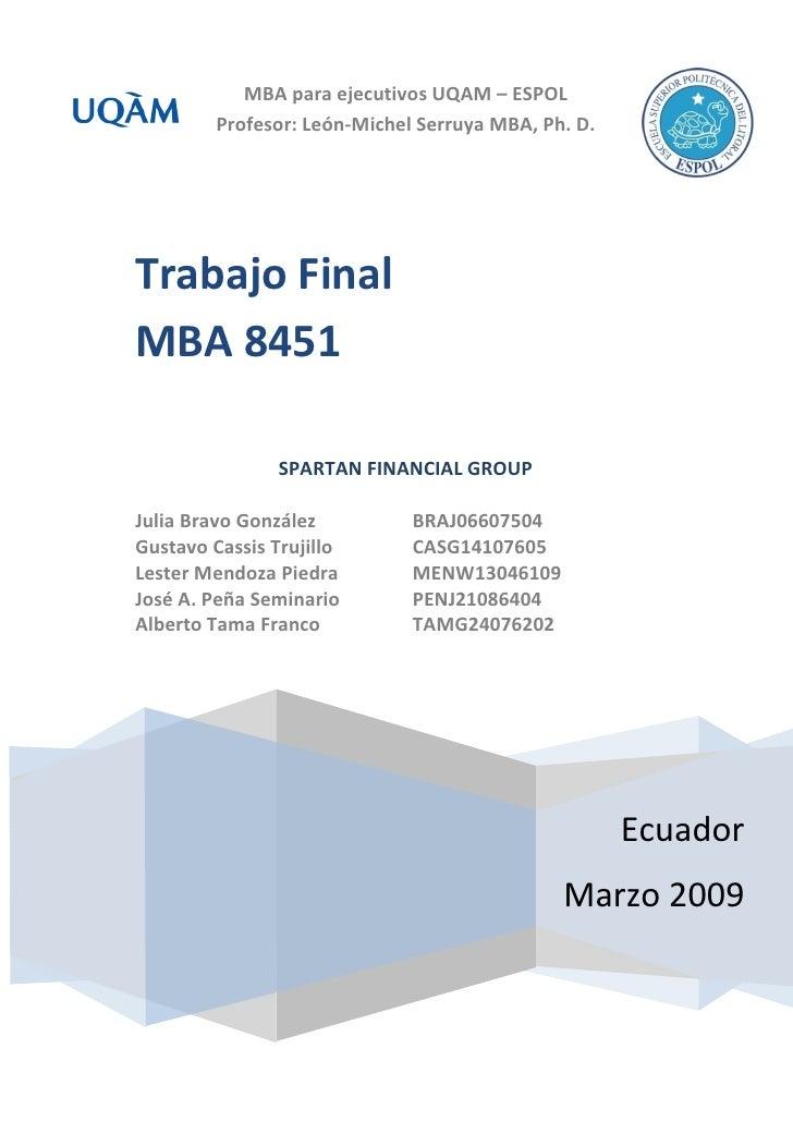 MBA para ejecutivos UQAM – ESPOL          Profesor: León-Michel Serruya MBA, Ph. D.     Trabajo Final MBA 8451            ...