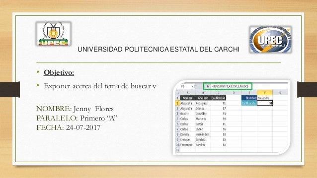 UNIVERSIDAD POLITECNICA ESTATAL DEL CARCHI • Objetivo: • Exponer acerca del tema de buscar v NOMBRE: Jenny Flores PARALELO...
