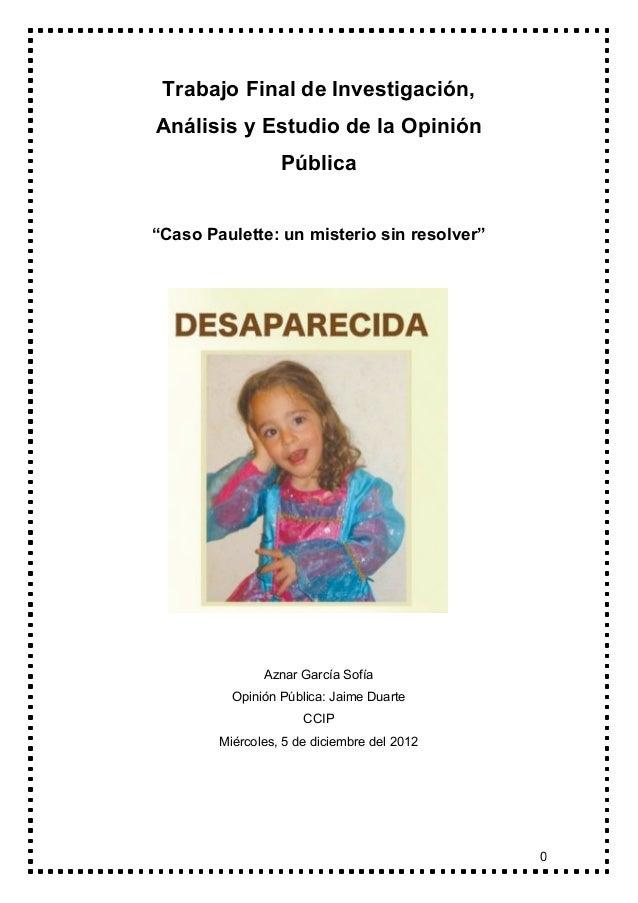 """Trabajo Final de Investigación,Análisis y Estudio de la Opinión                  Pública""""Caso Paulette: un misterio sin re..."""