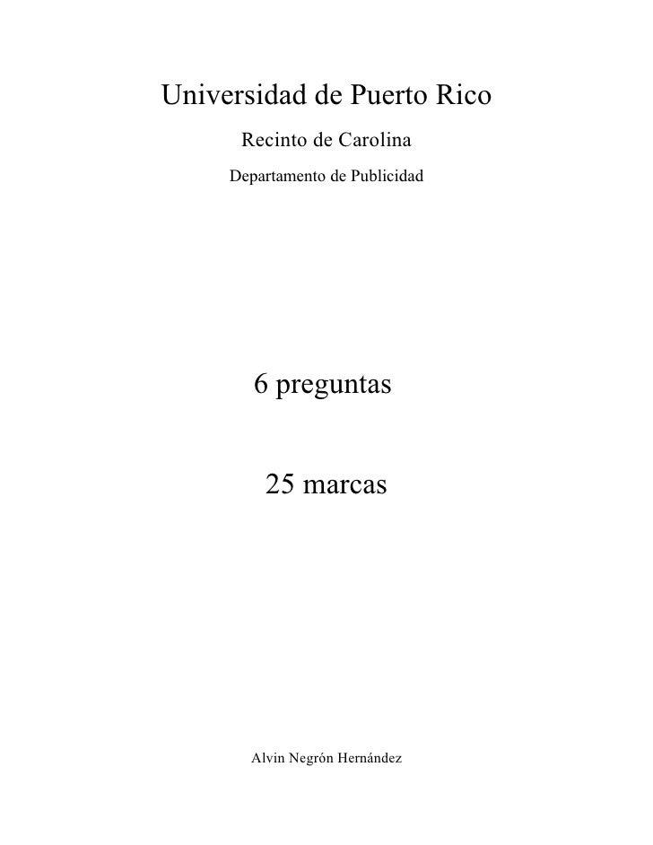 Universidad de Puerto Rico       Recinto de Carolina      Departamento de Publicidad             6 preguntas            25...