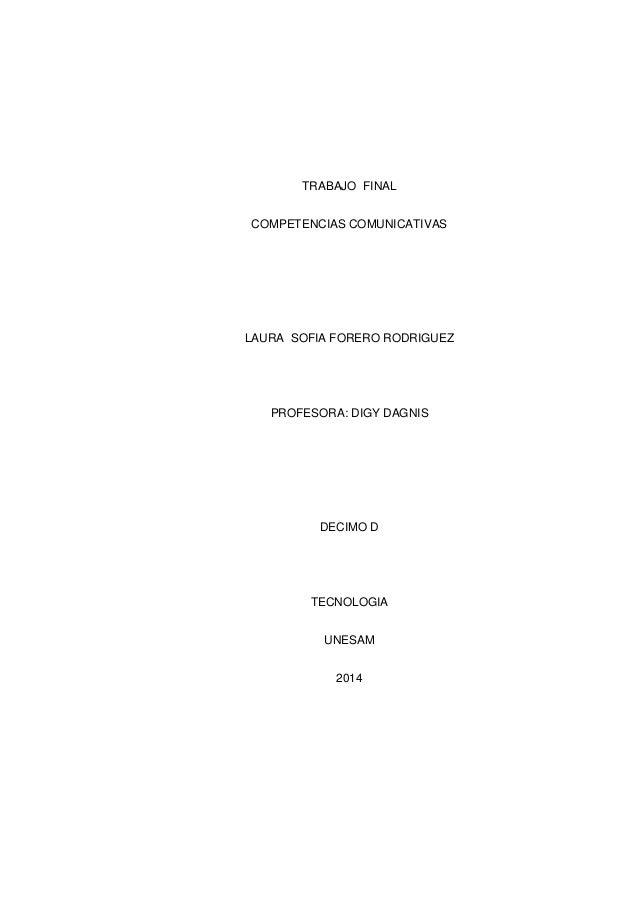 TRABAJO FINAL COMPETENCIAS COMUNICATIVAS LAURA SOFIA FORERO RODRIGUEZ PROFESORA: DIGY DAGNIS DECIMO D TECNOLOGIA UNESAM 20...